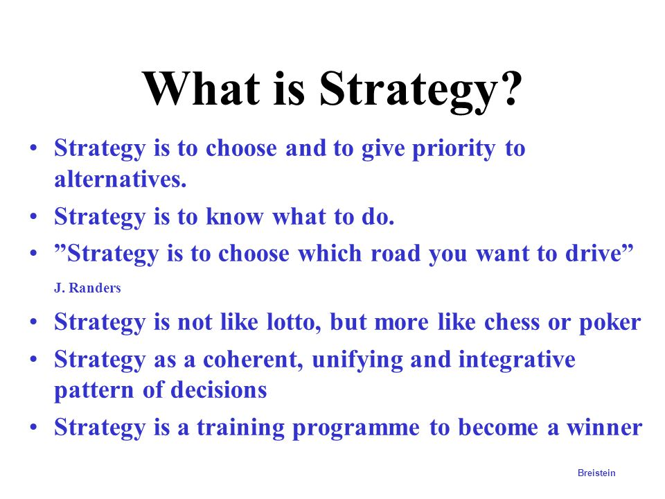 What is Strategy Strategy is to choose and to give priority to alternatives. Strategy is to know what to do.