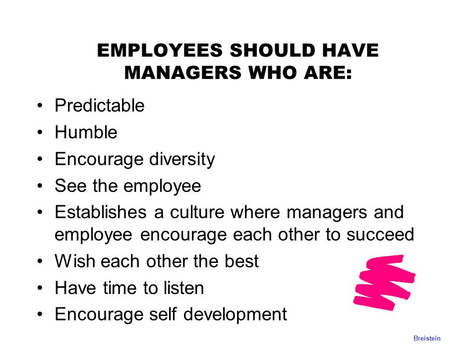 EMPLOYEES SHOULD HAVE MANAGERS WHO ARE: