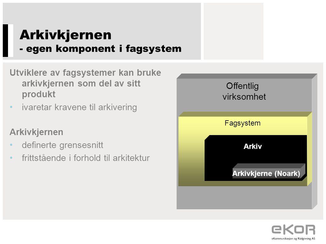 Arkivkjernen - egen komponent i fagsystem