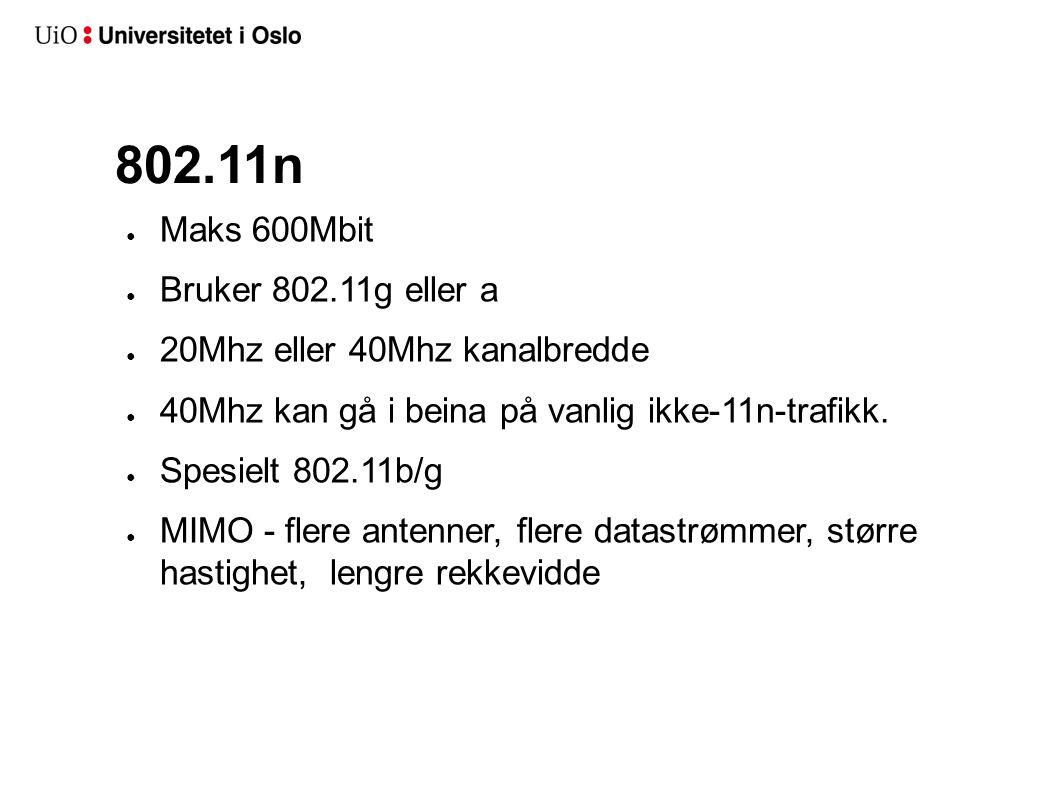 802.11n Maks 600Mbit Bruker 802.11g eller a