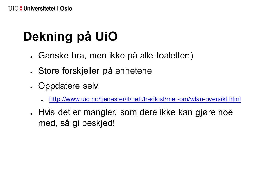 Dekning på UiO Ganske bra, men ikke på alle toaletter:)