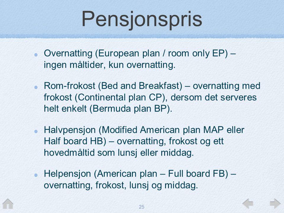 Pensjonspris Overnatting (European plan / room only EP) – ingen måltider, kun overnatting.