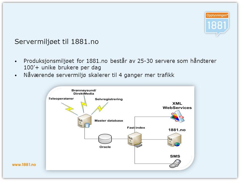 Servermiljøet til 1881.no Produksjonsmiljøet for 1881.no består av 25-30 servere som håndterer 100'+ unike brukere per dag.