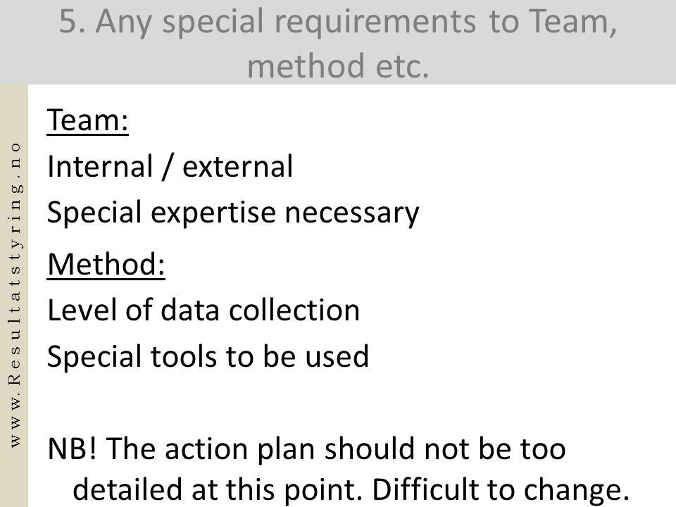 5. Any special requirements to Team, method etc.