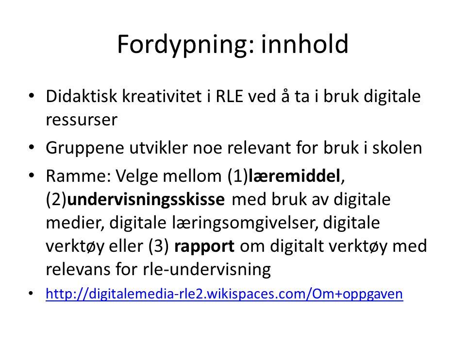 Fordypning: innhold Didaktisk kreativitet i RLE ved å ta i bruk digitale ressurser. Gruppene utvikler noe relevant for bruk i skolen.