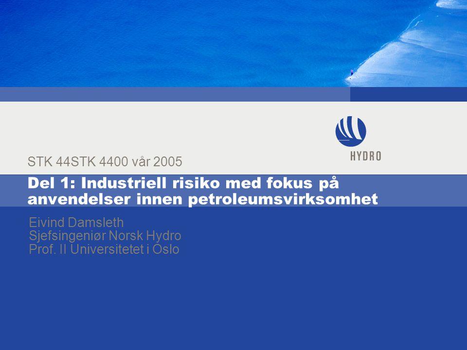 STK 44STK 4400 vår 2005 Del 1: Industriell risiko med fokus på anvendelser innen petroleumsvirksomhet.