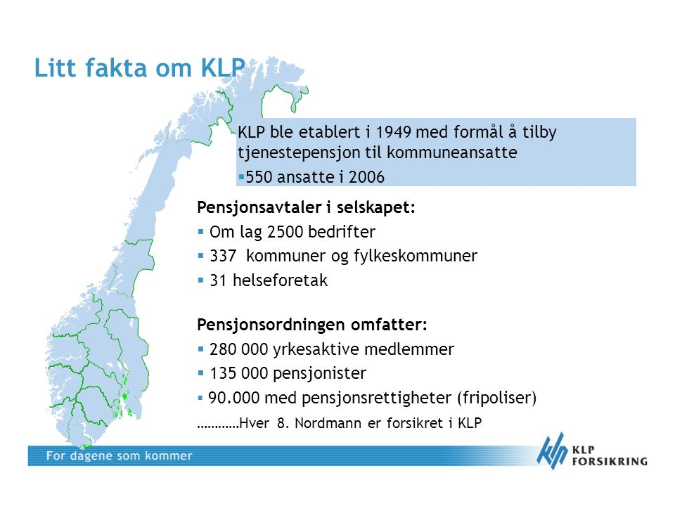 Litt fakta om KLP KLP ble etablert i 1949 med formål å tilby tjenestepensjon til kommuneansatte. 550 ansatte i 2006.