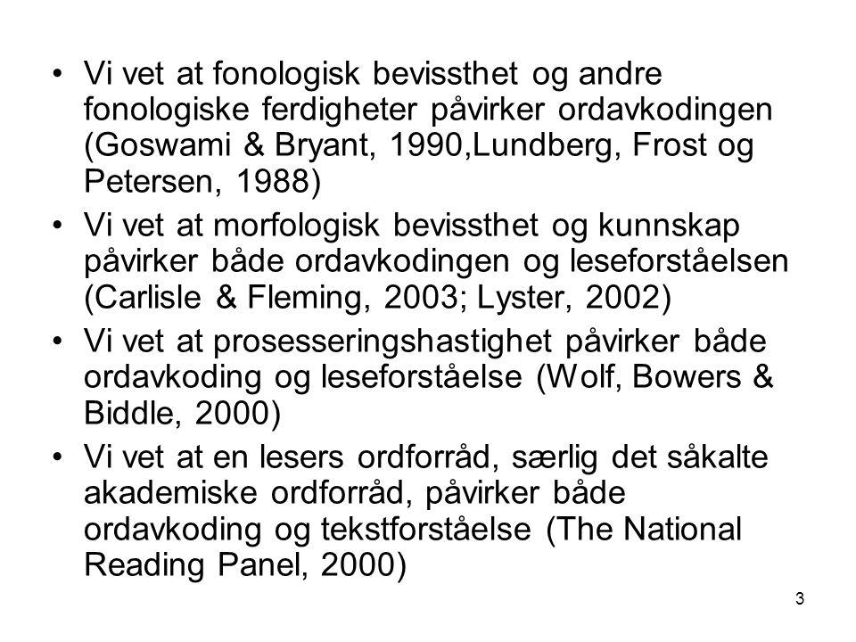 Vi vet at fonologisk bevissthet og andre fonologiske ferdigheter påvirker ordavkodingen (Goswami & Bryant, 1990,Lundberg, Frost og Petersen, 1988)
