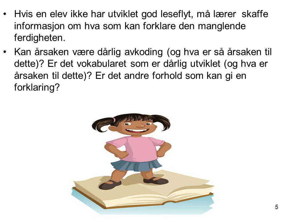 Hvis en elev ikke har utviklet god leseflyt, må lærer skaffe informasjon om hva som kan forklare den manglende ferdigheten.