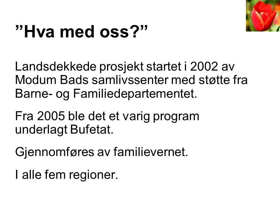 Hva med oss Landsdekkede prosjekt startet i 2002 av Modum Bads samlivssenter med støtte fra Barne- og Familiedepartementet.