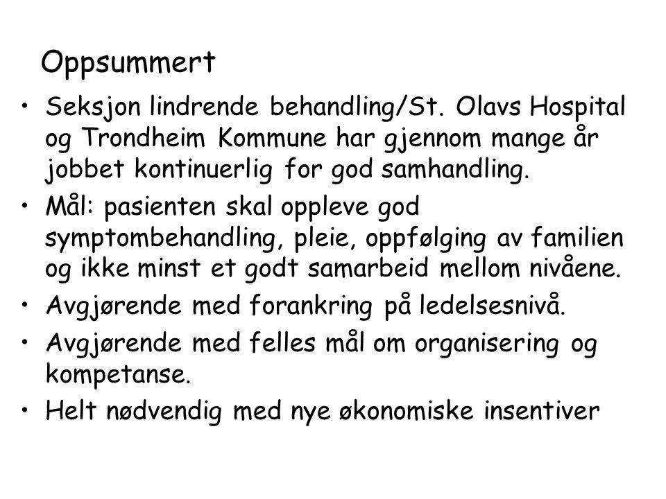 Oppsummert Seksjon lindrende behandling/St. Olavs Hospital og Trondheim Kommune har gjennom mange år jobbet kontinuerlig for god samhandling.