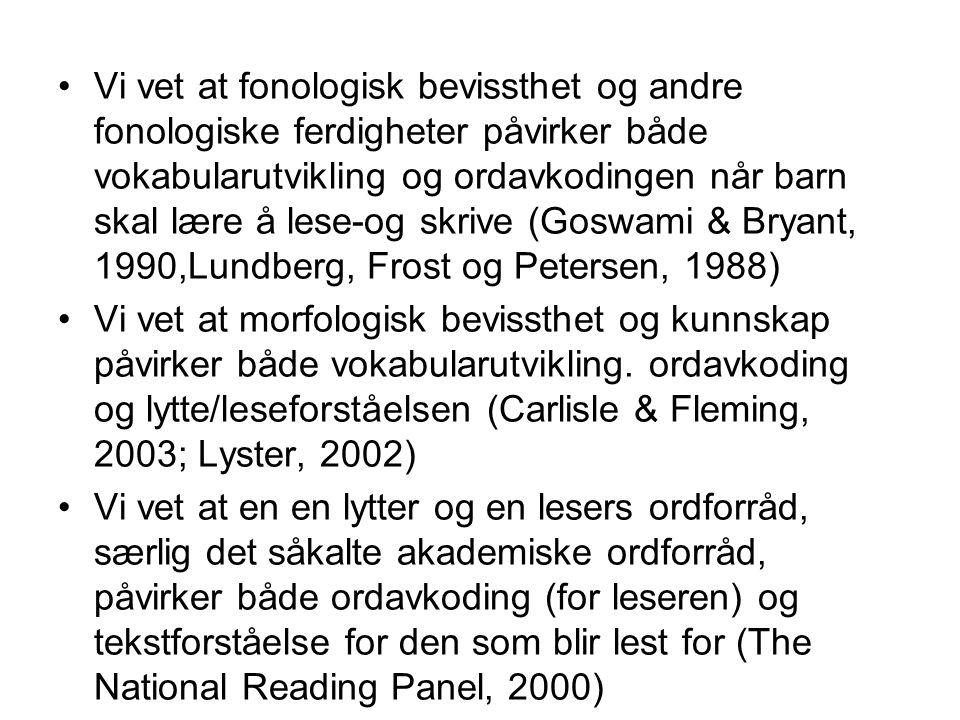 Vi vet at fonologisk bevissthet og andre fonologiske ferdigheter påvirker både vokabularutvikling og ordavkodingen når barn skal lære å lese-og skrive (Goswami & Bryant, 1990,Lundberg, Frost og Petersen, 1988)
