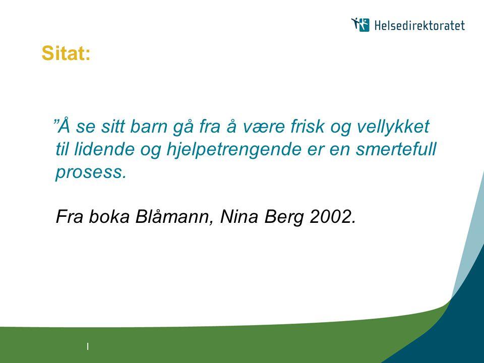 Sitat: Å se sitt barn gå fra å være frisk og vellykket til lidende og hjelpetrengende er en smertefull prosess. Fra boka Blåmann, Nina Berg 2002.