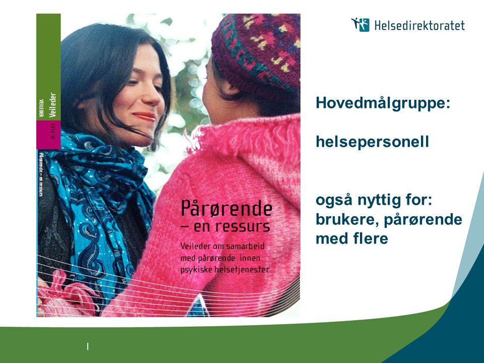 Hovedmålgruppe: helsepersonell også nyttig for: brukere, pårørende med flere
