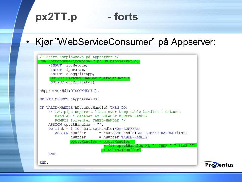 px2TT.p - forts Kjør WebServiceConsumer på Appserver: