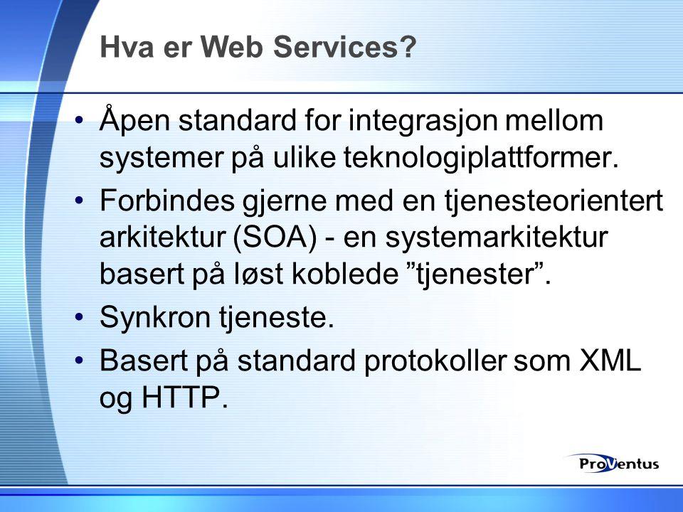 Hva er Web Services Åpen standard for integrasjon mellom systemer på ulike teknologiplattformer.