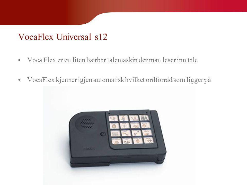 VocaFlex Universal s12 Voca Flex er en liten bærbar talemaskin der man leser inn tale.