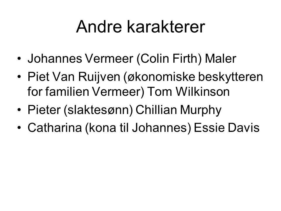 Andre karakterer Johannes Vermeer (Colin Firth) Maler