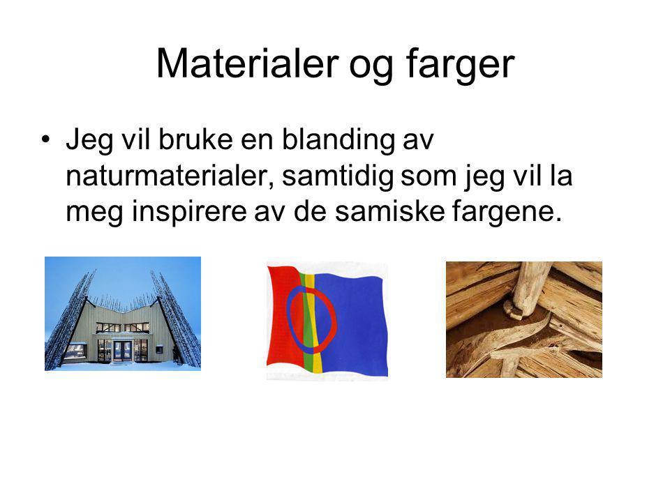 Materialer og farger Jeg vil bruke en blanding av naturmaterialer, samtidig som jeg vil la meg inspirere av de samiske fargene.