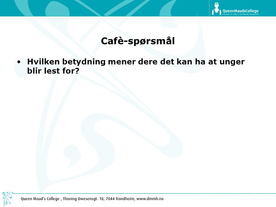 Cafè-spørsmål Hvilken betydning mener dere det kan ha at unger blir lest for