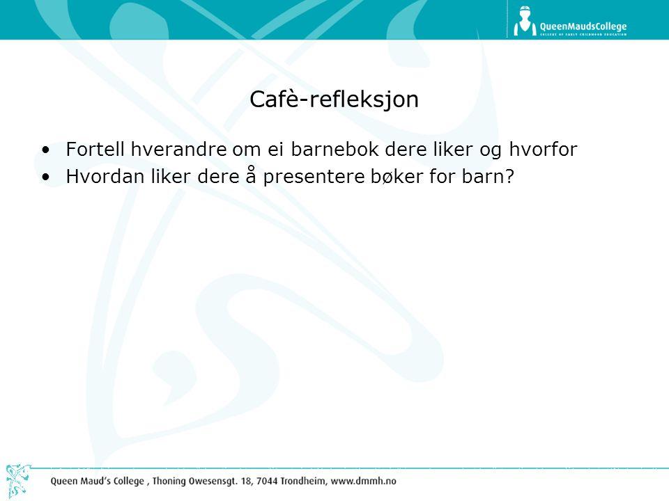 Cafè-refleksjon Fortell hverandre om ei barnebok dere liker og hvorfor