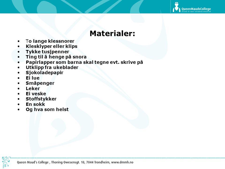 Materialer: To lange klessnorer Klesklyper eller klips