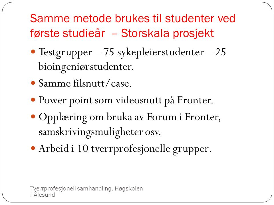 Testgrupper – 75 sykepleierstudenter – 25 bioingeniørstudenter.