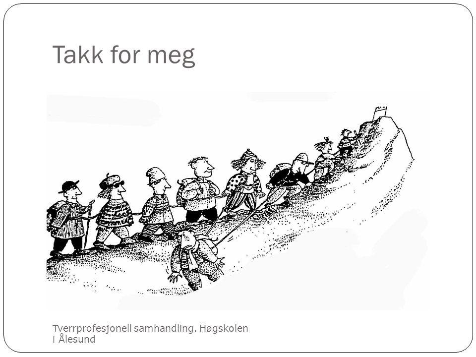 Takk for meg Tverrprofesjonell samhandling. Høgskolen i Ålesund