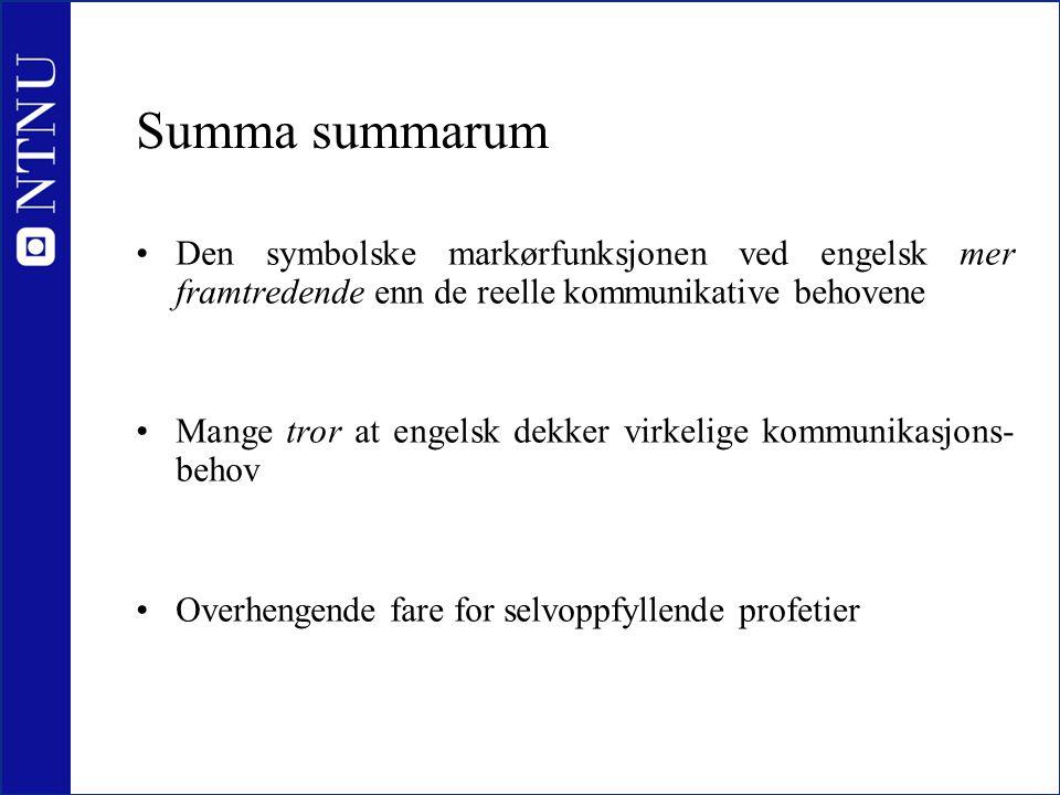 Summa summarum Den symbolske markørfunksjonen ved engelsk mer framtredende enn de reelle kommunikative behovene.