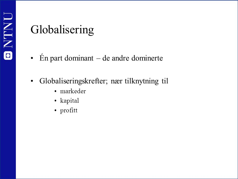 Globalisering Én part dominant – de andre dominerte