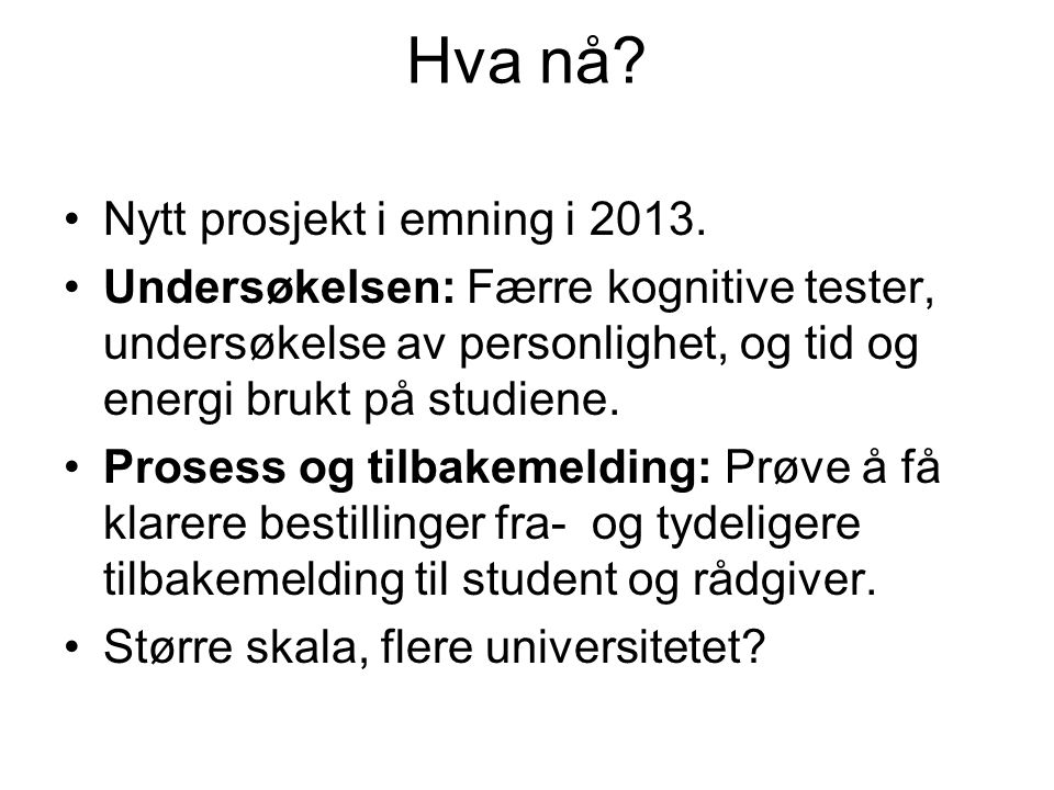 Hva nå Nytt prosjekt i emning i 2013.