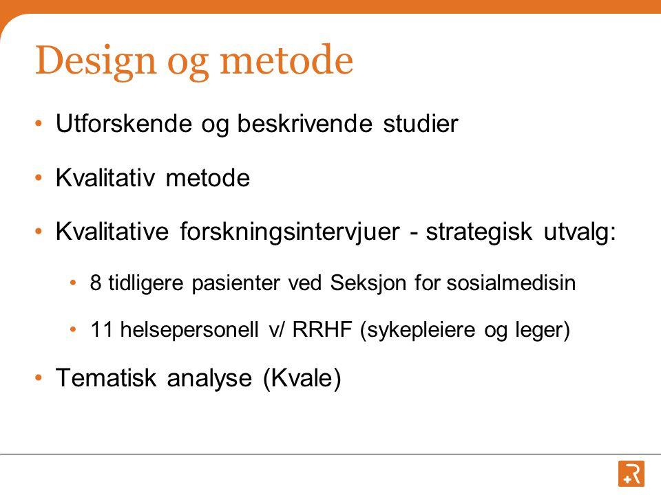 Design og metode Utforskende og beskrivende studier Kvalitativ metode