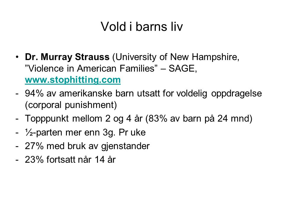 Vold i barns liv Dr. Murray Strauss (University of New Hampshire, Violence in American Families – SAGE, www.stophitting.com.