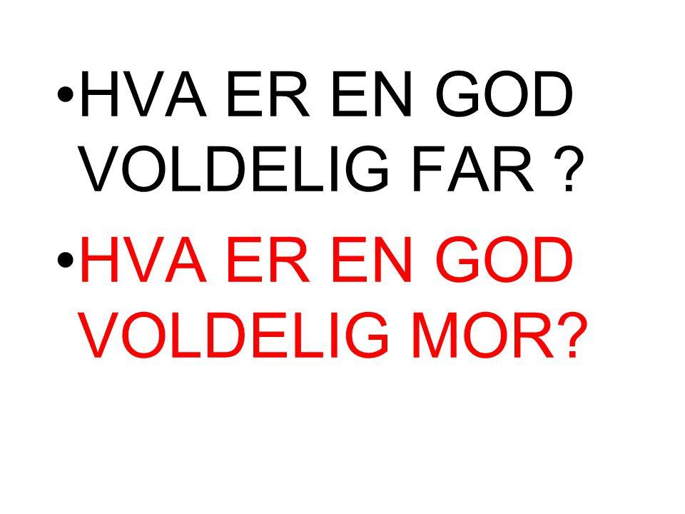 HVA ER EN GOD VOLDELIG FAR