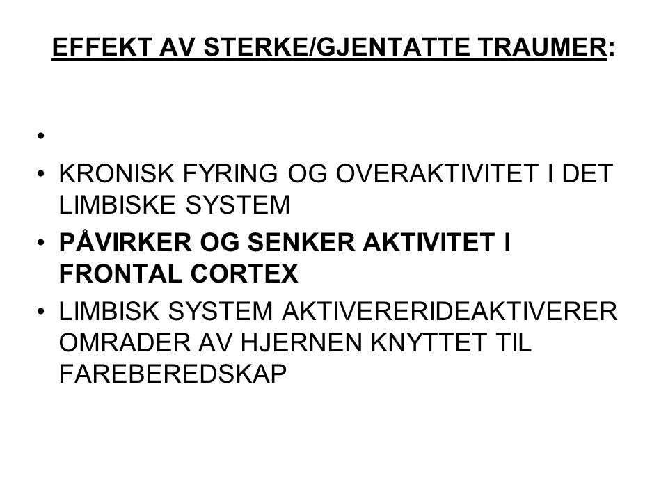 EFFEKT AV STERKE/GJENTATTE TRAUMER: