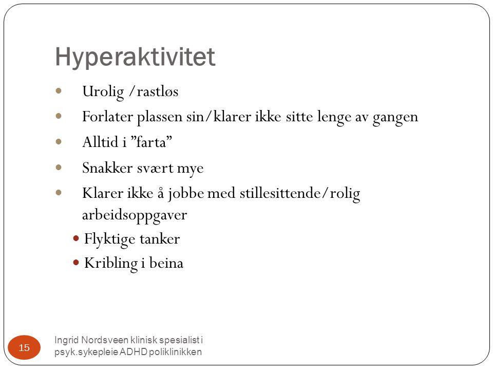 Hyperaktivitet Urolig /rastløs