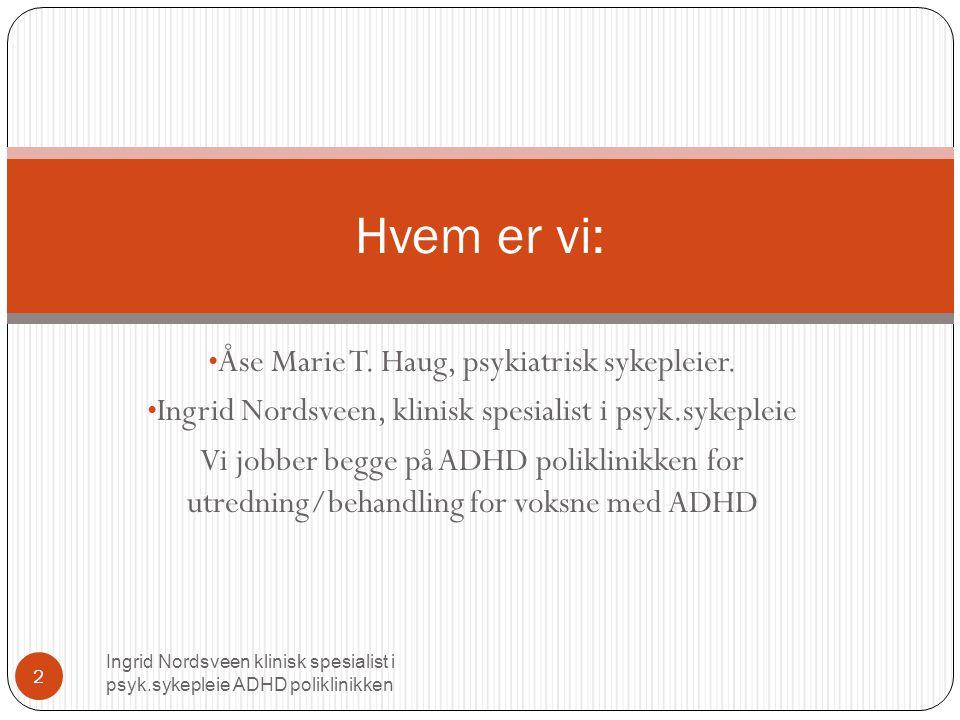 Hvem er vi: Åse Marie T. Haug, psykiatrisk sykepleier.