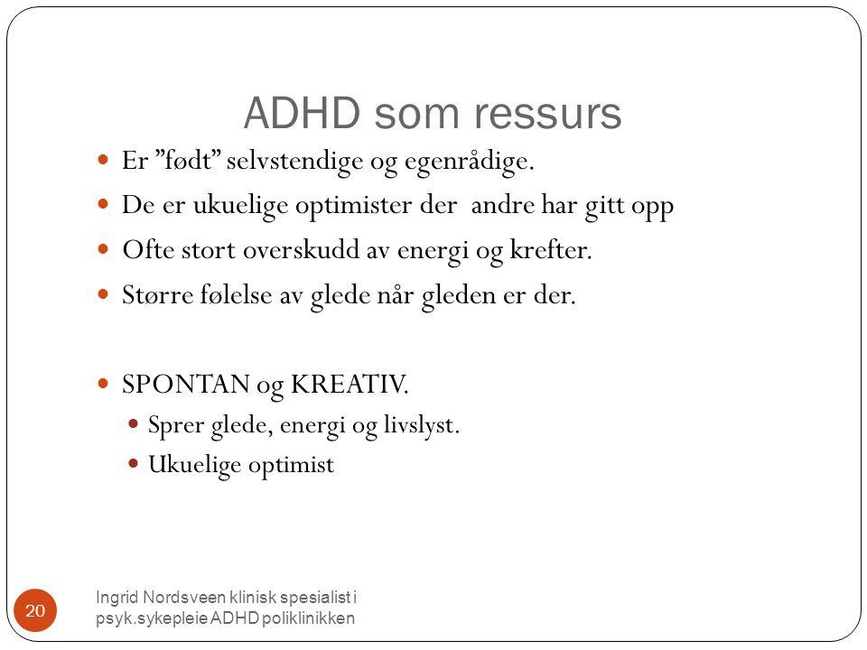 ADHD som ressurs Er født selvstendige og egenrådige.