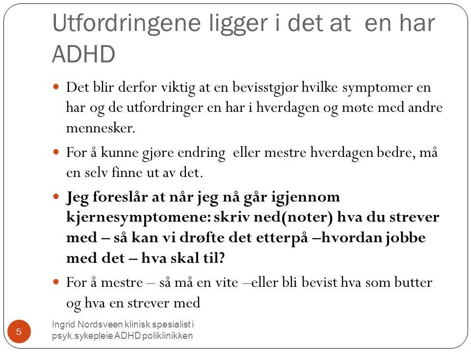 Utfordringene ligger i det at en har ADHD