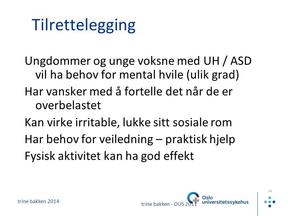 Tilrettelegging Ungdommer og unge voksne med UH / ASD vil ha behov for mental hvile (ulik grad)