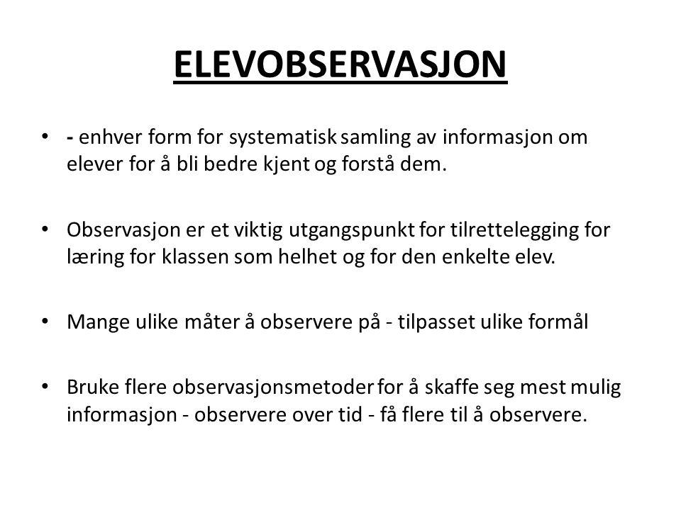 ELEVOBSERVASJON - enhver form for systematisk samling av informasjon om elever for å bli bedre kjent og forstå dem.