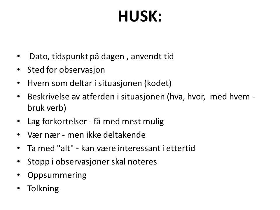 HUSK: Dato, tidspunkt på dagen , anvendt tid Sted for observasjon
