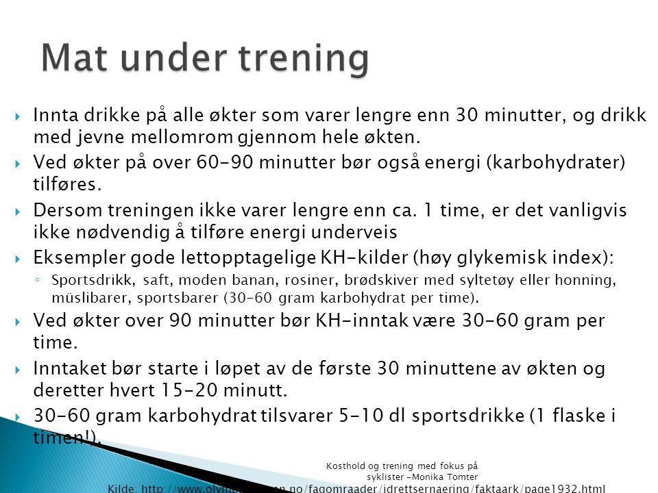 Mat under trening Innta drikke på alle økter som varer lengre enn 30 minutter, og drikk med jevne mellomrom gjennom hele økten.