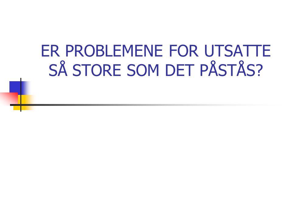 ER PROBLEMENE FOR UTSATTE SÅ STORE SOM DET PÅSTÅS