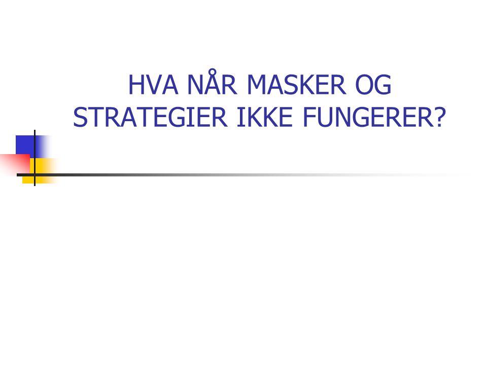 HVA NÅR MASKER OG STRATEGIER IKKE FUNGERER