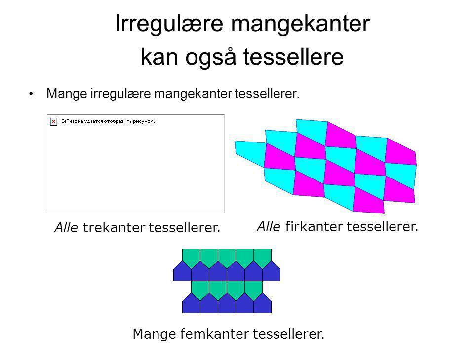 Irregulære mangekanter kan også tessellere