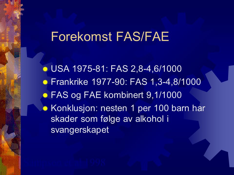Forekomst FAS/FAE Sampson et al 1998 USA 1975-81: FAS 2,8-4,6/1000