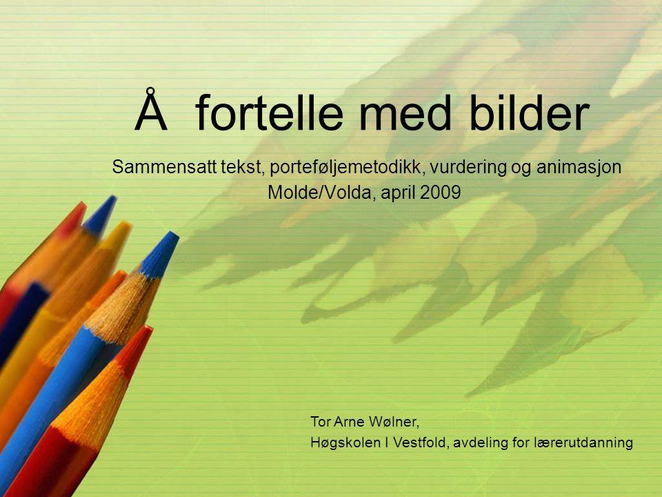 Å fortelle med bilder Sammensatt tekst, porteføljemetodikk, vurdering og animasjon Molde/Volda, april 2009