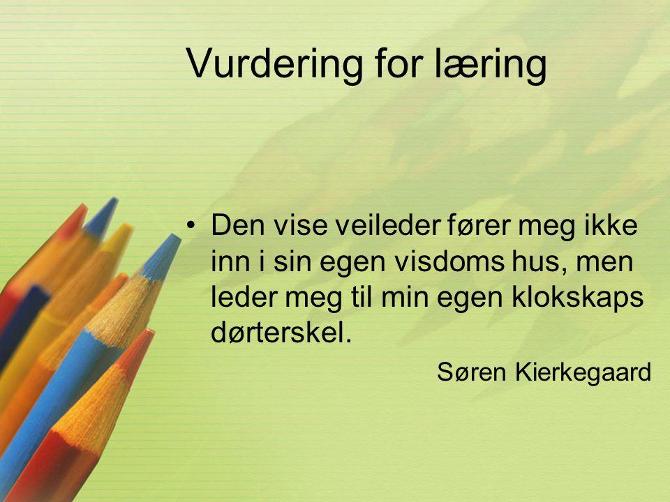 Vurdering for læring Den vise veileder fører meg ikke inn i sin egen visdoms hus, men leder meg til min egen klokskaps dørterskel.