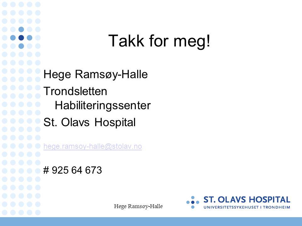 Takk for meg! Hege Ramsøy-Halle Trondsletten Habiliteringssenter